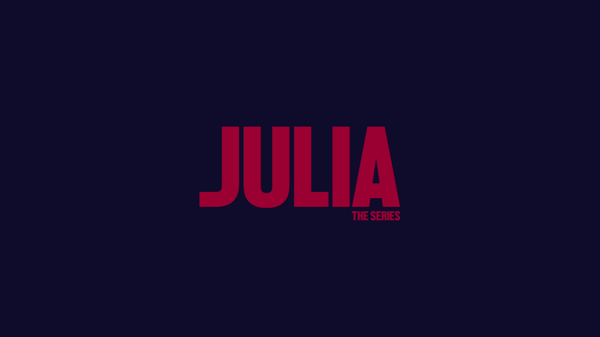 2019 | Julia – The Series