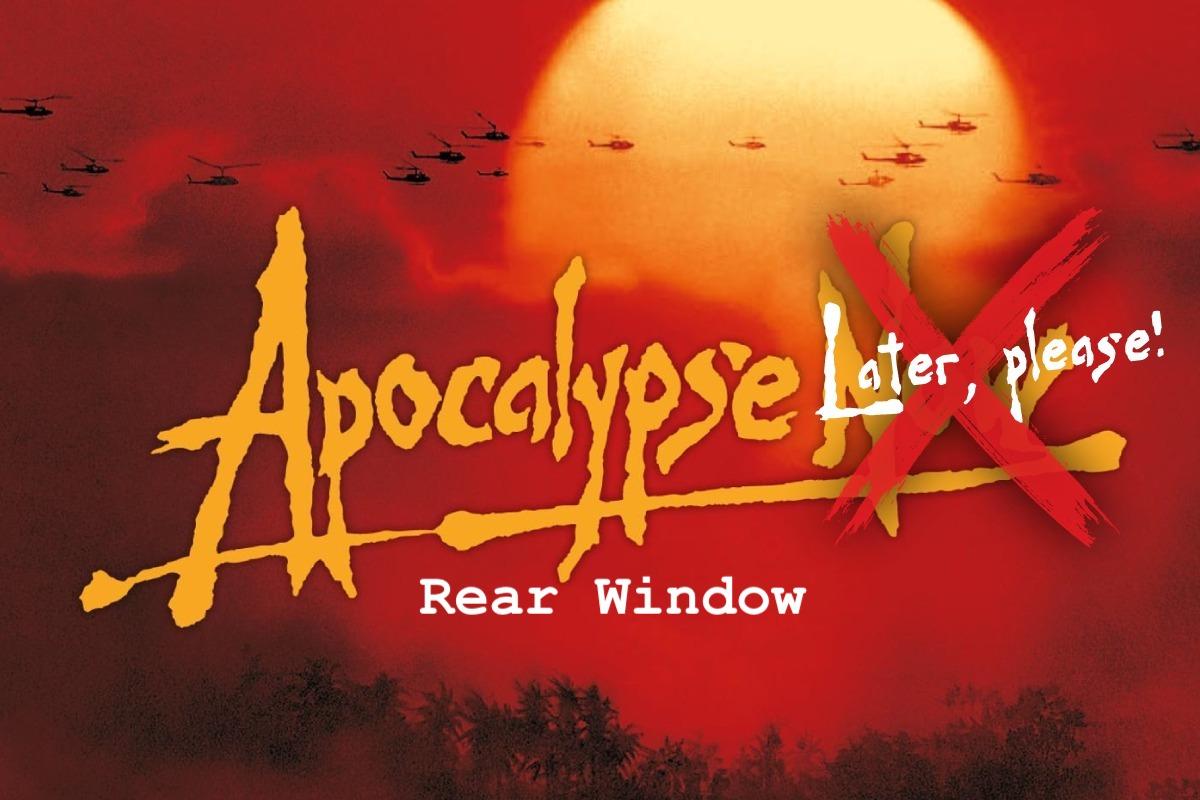 Apocalypse Later, please! | Rear Window