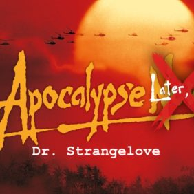 Apocalypse Later, please! | Il Dottor Stranamore