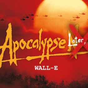 Apocalypse Later, please! | Wall-E