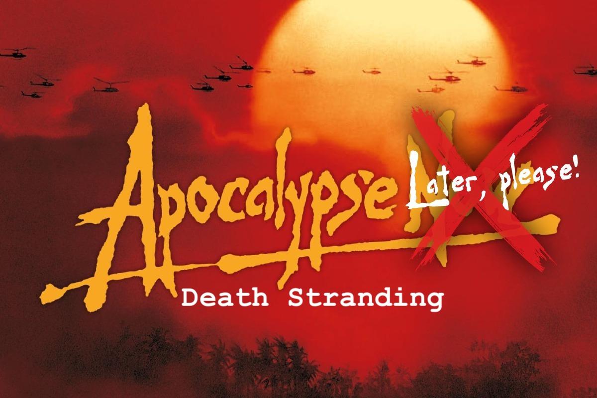 Apocalypse Later, please!   Death Stranding